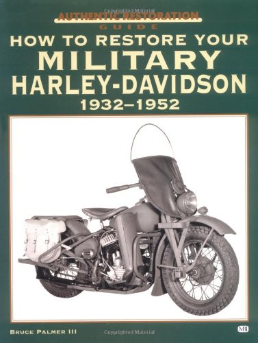 How to Restore Your Military Harley-Davidson, 1932-1952 (Authentic Restoration Guide)
