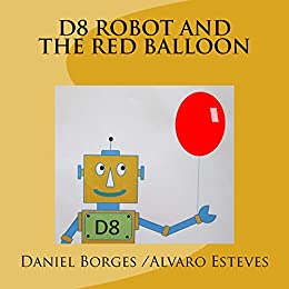 D8 ROBOT AND THE RED BALLOON by [Esteves, Alvaro, Borges, Daniel]