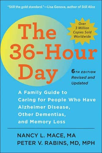 The 36-Hour Day, sixth edition, large print: The 36-Hour Day: A Family Guide to Caring for People Who Have Alzheimer Disease, Other Dementias, and Memory Loss (A Johns Hopkins Press Health Book)