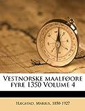 Vestnorske Maalføore Fyre 1350 Volume 4, Hægstad Marius 1850-1927, 1247766934
