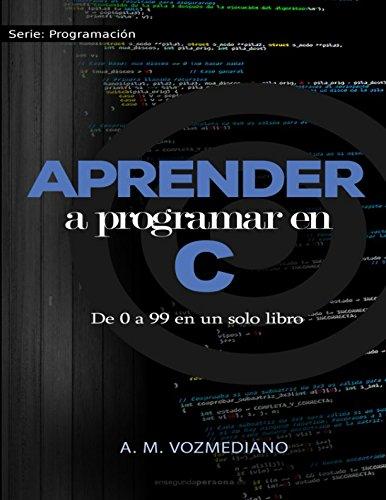 Aprender a programar en C: de 0 a 99 en un solo libro: Un viaje desde la programacion estructurada en pseudocodigo hasta las estructuras de datos avanzadas en lenguaje C (Spanish Edition) [A. M. Vozmediano] (Tapa Blanda)