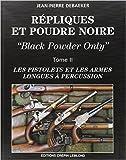 Répliques et poudre noire Tome 2 : Les pistolets et les armes longues à percussion de Jean-Pierre Debaeker ( 1 février 1997 )