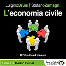 L'economia civile: Un'altra idea di mercato Audiobook by Luigino Bruni, Stefano Zamagni Narrated by Marino Bellini