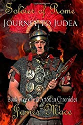 Soldier of Rome: Journey to Judea: Book Five of the Artorian Chronicles: 5 by Mace, James (2013)