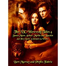 The NYC Werewolf: Tales, Book Four: James Meets Arthur, Merlin And Lancelot And They Battle A Vampire And Witches (NYC Werewolf Tales 4)