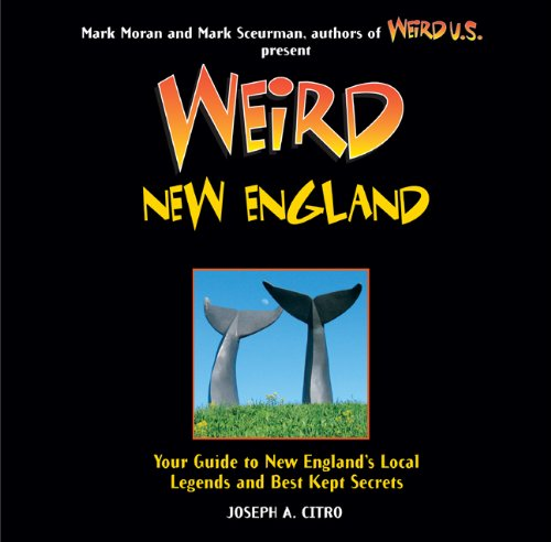 Download Weird New England: Your Guide to New England's Local Legends and Best Kept Secrets pdf epub