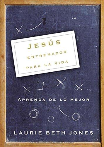 Jesus, entrenador para la vida: Aprenda de lo mejor (Spanish Edition) [Laurie Beth Jones] (Tapa Blanda)