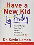img - for Have a New Kid by Friday Workbook: How to Change Your Childs Attitude, Behavior and Character in 5 Days by Kevin Leman (1-Jul-2009) Paperback book / textbook / text book