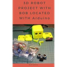 3D ROBOT PROJECT WITH BOB LOCATED WITH Arduino