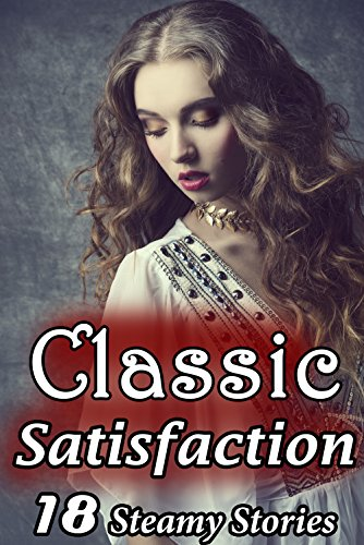 Classic Satisfaction - 18 Book Bundle of Exactly What It Sounds Like! (Historical Victorian Romance Collection)