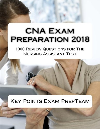 CNA Exam Preparation 2018: 1000 Review Questions for The Nursing Assistant Test