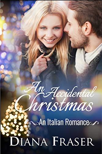 An Accidental Christmas Movie.An Accidental Christmas Italian Romance Book 4 Kindle