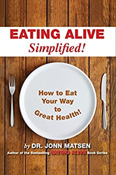 Eating Alive Simplified!: How to Eat Your Way to Great Health