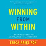 Winning from Within: A Breakthrough Method for Leading, Living, and Lasting Change | Erica Ariel Fox