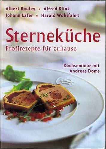 Sterneküche. Profi  Rezepte Für Zuhause. Kochbuch Zur SWF  Serie:  Amazon.de: Albert Bouley, Bruno Hausch, Christine Noll, Andreas Doms: Bücher