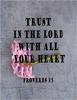 Trust In The Lord With All Your Heart (Proverb Notebook and Journal