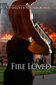 Fire Loved (Firehouse 343 Book 1) (English Edition) de [Moore, Christina]