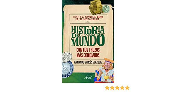 La historia del mundo con los trozos más codiciados eBook: Blázquez, Fernando Garcés: Amazon.es: Tienda Kindle
