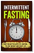 Intermittent Fasting: Intermittent Fasting to Enjoy Appetite Control, To Lose Weight and Enjoy Life (Intermittent Fasting, Appetite Control, Weight Loss, Fat Burning,Dieting)
