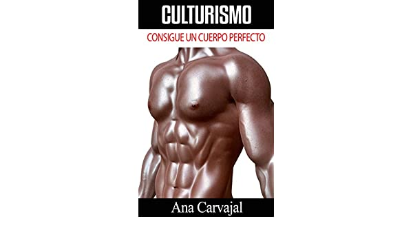 Amazon.com: Culturismo: Consigue un Cuerpo Perfecto (Spanish Edition) eBook: Ana Carvajal: Kindle Store