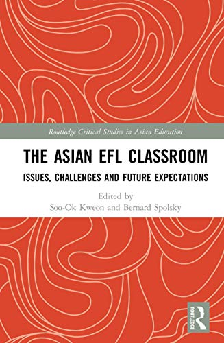 The Asian EFL Classroom: Issues, Challenges and Future Expectations (Routledge Critical Studies in Asian Education) (Challenges Of Teaching Language In Multicultural Classroom)