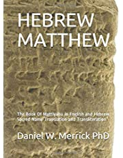 HEBREW MATTHEW: The Book Of Mattiyahu in English and Hebrew Sacred Name Translation and Transliteration