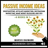 Passive Income Ideas: Dropshipping, Affiliate Marketing, Instagram Marketing, Make Money Blogging and SEO