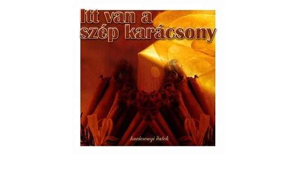 Itt Van A Szép Karácsony (Karácsonyi Dalok) by Various artists on Amazon  Music - Amazon.com 91f8f75b43