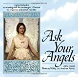 img - for Ask Your Angels: A Practical Guide to Working with the Messengers of Heaven to Empower and Enrich Your Life book / textbook / text book