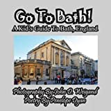 img - for Go To Bath! A Kid's Guide To Bath, England book / textbook / text book