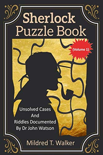 Sherlock Puzzle Book (Volume 1): Unsolved Cases And Riddles Documented By Dr John Watson (Riddles And Brain Teasers For Adults With Answers)