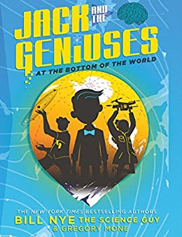 Jack and the Geniuses: At the Bottom of the World by [Nye, Bill, Mone, Gregory]