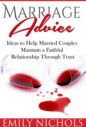 Marriage Advice: Ideas to Help Married Couples Maintain a Faithful  Relationship Through Trust (Trust