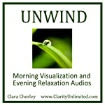 Unwind: Morning Visualization and Evening Relaxation Audios | Clara Chorley