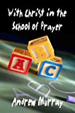 With Christ in the School of Prayer (Andrew Murray Christian Classics), Andrew Murray, 1846857678
