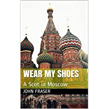 Wear My Shoes: Moscow through Scottish eyes
