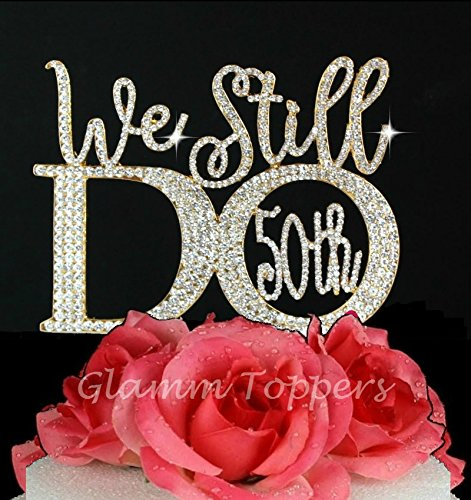 Lulu Sparkles LLC Original Design Gold 50th Anniversary Cake topper We Still Do in Crystal Rhinestones vow renewal (50th Anniversary Metal)