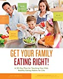 Get Your Family Eating Right: A 30-day Plan for Teaching Your Kids Healthy Eating Habits for Life