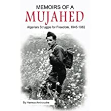 Memoirs of a Mujahed: Algeria's Struggle for Freedom, 1945-1962