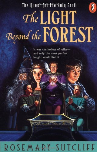 The Light beyond the Forest: The Quest for the Holy Grail (Arthurian Trilogy) by Sutcliff Rosemary (1994-11-01) Paperback