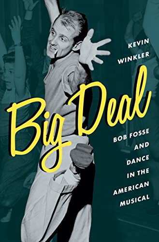 Big Deal: Bob Fosse and Dance in the American Musical (Broadway Legacies) by [Winkler, Kevin]