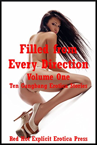 Filled from Every Direction Volume One: Ten Gangbang Erotica Stories
