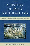 A History of Early Southeast Asia: Maritime Trade and Societal Development, 100-1500, Kenneth R. Hall, 0742567605