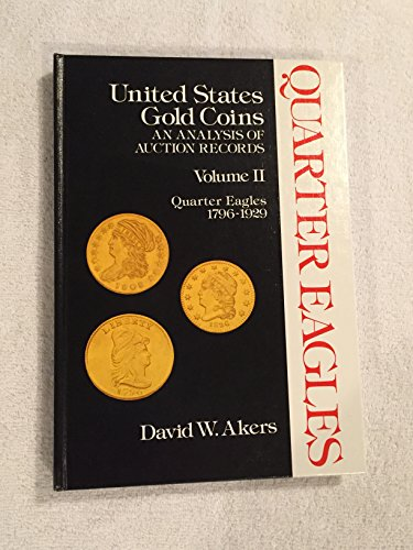United States Gold Coins: An Analysis of Auction Records (Volume II: Quarter Eagles 1796-1929) by David W. Akers