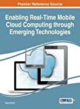 Enabling Real-Time Mobile Cloud Computing through Emerging Technologies (Advances in Wireless Technologies and Telecommunication)