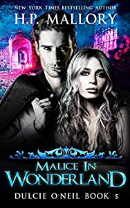 Malice In Wonderland: An Urban Fantasy/ Paranormal Romance Series (Dulcie O'Neil Book 5)
