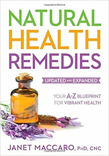 Natural health remedies your a z blueprint for vibrant health natural health remedies your a z blueprint for vibrant health janet maccaro phd cnc 9781629986043 amazon books malvernweather Image collections
