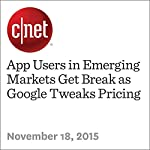 App Users in Emerging Markets Get Break as Google Tweaks Pricing | Lance Whitney