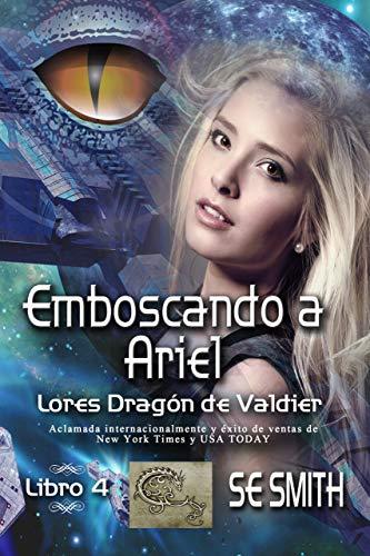 Emboscando a Ariel: Lores Dragón de Valdier, Libro 4 por S.E. Smith