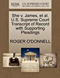 She V. James, et Al. U. S. Supreme Court Transcript of Record with Supporting Pleadings, Roger O'Donnell, 127017729X